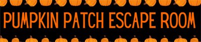 The orange words Pumpkin Patch Escape Room on a black background with a pumpkin border